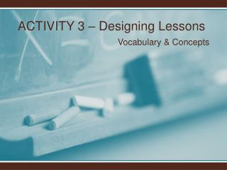 ACTIVITY 3 – Designing Lessons Vocabulary & Concepts