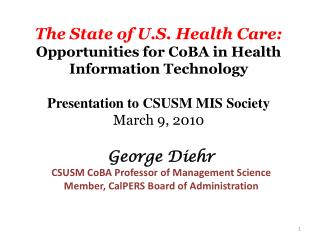 The State of U.S. Health Care:  Opportunities for CoBA in Health Information Technology Presentation to CSUSM MIS Societ