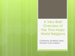 A Very Brief Overview of the  Five Major World Religions