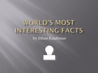 World's most interesting facts