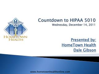 Countdown to HIPAA 5010 Wednesday, December  14,  2011