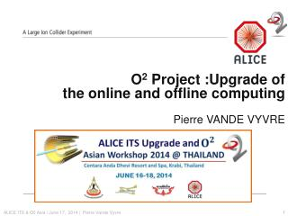 O 2  Project :Upgrade  of  the  online and offline computing Pierre VANDE VYVRE