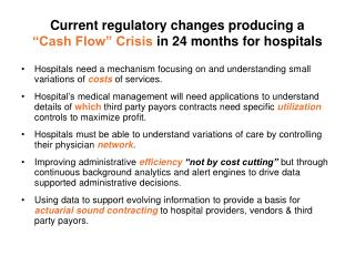 "Current regulatory changes producing a  ""Cash Flow"" Crisis  in 24 months for hospitals"