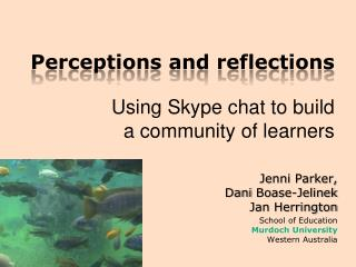 Perceptions and reflections  Using Skype chat to build  a community of learners