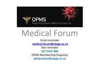 Medical Forum E mail reminder medical.forum@otago.ac.nz Text reminder 027 5547 896