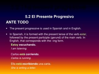 5.2 El Presente Progresivo ANTE TODO The present progressive is used in Spanish and in English.