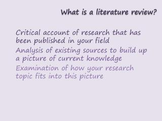 Critical account of research that has been published in your field