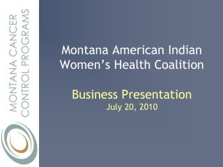Montana American Indian Women's Health Coalition Business Presentation July 20, 2010