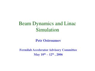 Beam Dynamics and Linac Simulation