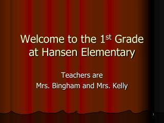 Welcome to the 1 st  Grade  at Hansen Elementary