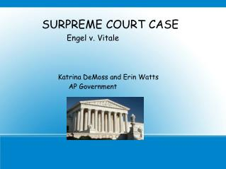 SURPREME COURT CASE  Engel v. Vitale                Katrina DeMoss and Erin Watts 					AP Government