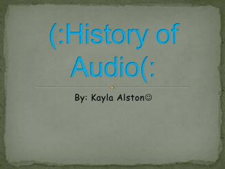 (:History  of  Audio(: