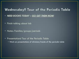 Wednesday!! Tour of the Periodic Table