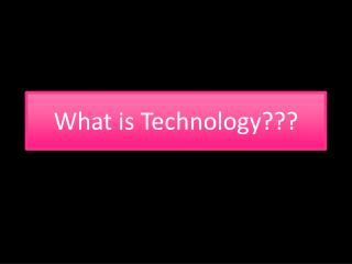 What is  Technology ???