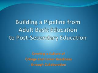 Building a Pipeline from  Adult Basic Education to Post-Secondary Education