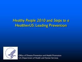 Healthy People 2010  and  Steps to a HealthierUS : Leading Prevention