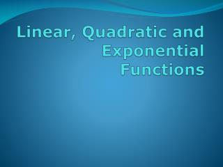 Linear, Quadratic and Exponential Functions