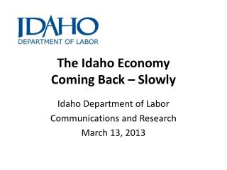 The Idaho Economy            Coming Back – Slowly