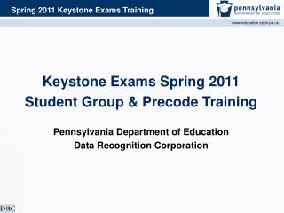 Keystone Exams Spring 2011 Student Group &  Precode  Training Pennsylvania Department of Education