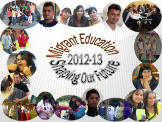 Migrant Education 2012-13 Shaping  O ur  Future
