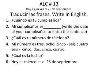 ALC # 13 Hoy es jueves el 26 de septiembre . Traducir las frases . Write in English.