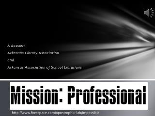 A dossier: Arkansas Library Association  a nd Arkansas Association of School Librarians