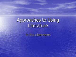 Approaches to Using Literature