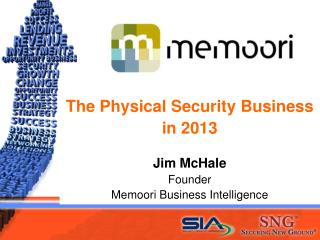The Physical Security Business  in 2013 Jim McHale Founder Memoori  Business Intelligence
