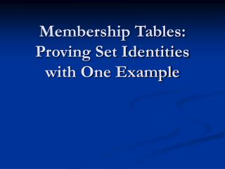 Membership Tables:  Proving Set Identities with One Example