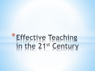 Effective Teaching in the 21 st  Century