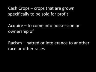 Cash Crops  – crops that are grown specifically to be sold for profit