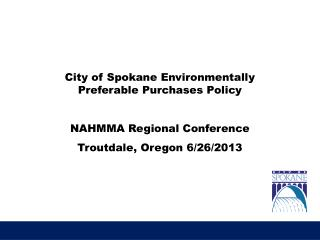 City of Spokane Environmentally Preferable Purchases Policy NAHMMA Regional Conference