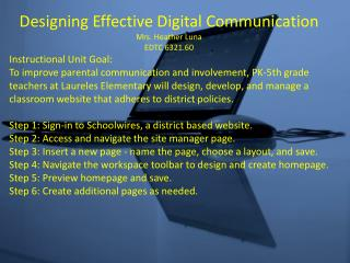 Designing Effective Digital Communication Mrs. Heather Luna EDTC 6321.60 Instructional Unit Goal: