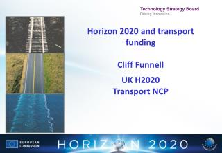 Horizon 2020 and transport funding Cliff  Funnell UK H2020  Transport NCP