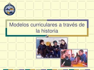 Modelos curriculares a través de la historia