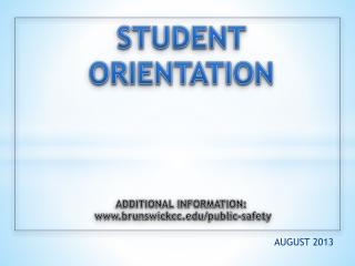 STUDENT ORIENTATION ADDITIONAL INFORMATION: brunswickcc/public-safety