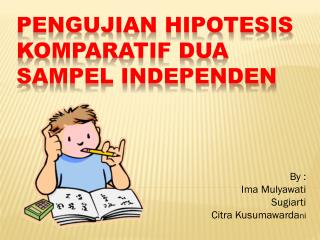 PENGUJIAN HIPOTESIS  KOMPARATIF DUA SAMPEL INDEPENDEN
