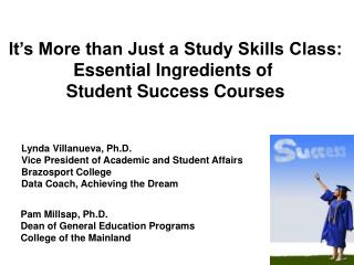 It's More than Just a Study Skills Class: Essential Ingredients of  Student Success Courses