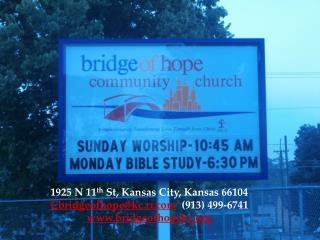 1925 N 11 th  St, Kansas City, Kansas 66104 Cbridgeofhope@kc.rr   (913) 499-6741