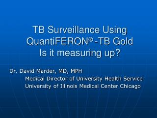 TB Surveillance Using QuantiFERON ®  -TB Gold Is it measuring up?