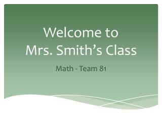 Welcome to  Mrs. Smith's Class