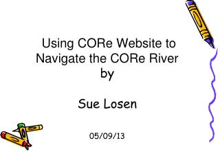 Using CORe Website to Navigate the CORe River by Sue Losen 05/09/13