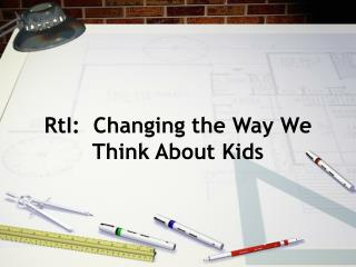 RtI:  Changing the Way We Think About Kids