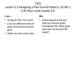 12/5 Lesson 5.2 Designing a Plan Cornell Notes p. 92-98 1-6 #1 flash cards restate 2-6
