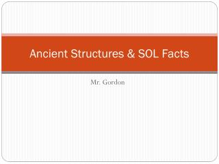 Ancient Structures & SOL Facts