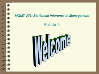 MGMT 276: Statistical Inference in Management Fall , 2013
