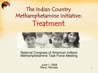 National Congress of American Indians  Methamphetamine Task Force Meeting  June 1, 2008
