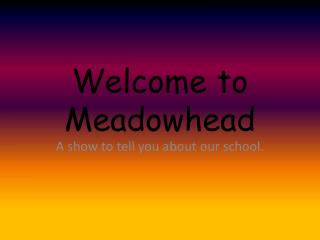 Welcome to  Meadowhead