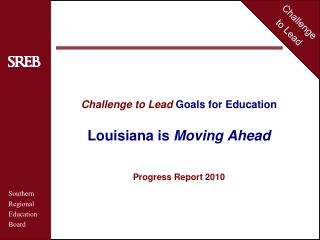 Challenge to Lead  Goals for Education Louisiana is  Moving Ahead Progress Report  2010