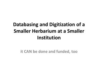Databasing  and  Digitization  of a  Smaller Herbarium  at a  Smaller  I nstitution